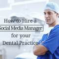How to Hire a Social Media Manager for your Dental Practice